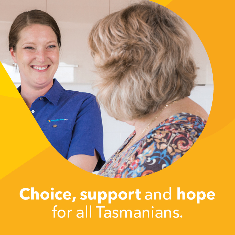 Choice, support and hope for all Tasmanians